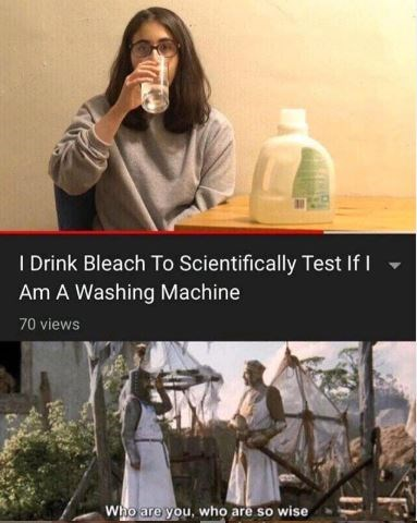 Product - I Drink Bleach To Scientifically Test If I Am A Washing Machine 70 views Who are you, who are so wise
