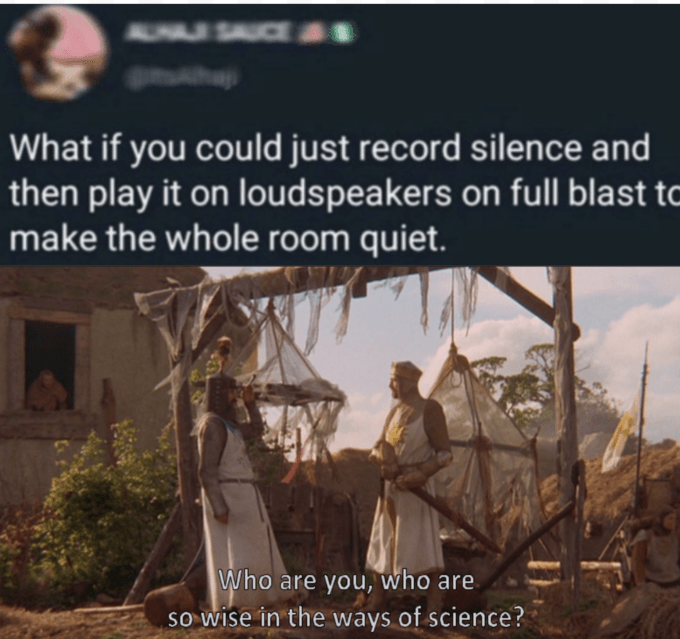 Text - AUNAR SAUCEAS What if you could just record silence and then play it on loudspeakers on full blast to make the whole room quiet. Who are you, who are so wise in the ways of science?