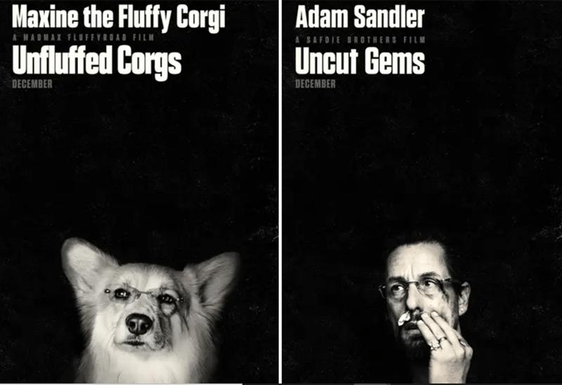 Text - Maxine the Fluffy Corgi Adam Sandler AHADMAX FLUFFYROAD FILM A SAFDIE BROTHERS FI LM Unfluffed Corgs Uncut Gems DECEMBER DECEMBER