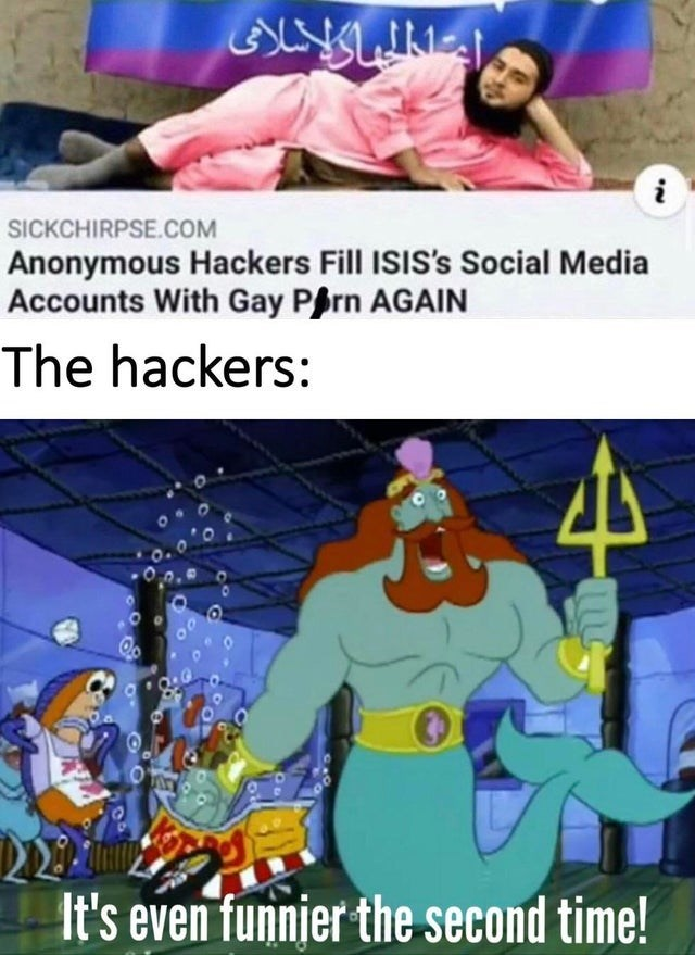 Cartoon - SICKCHIRPSE.COM Anonymous Hackers Fill ISIS's Social Media Accounts With Gay Pfrn AGAIN The hackers: It's even funnjer the second time!