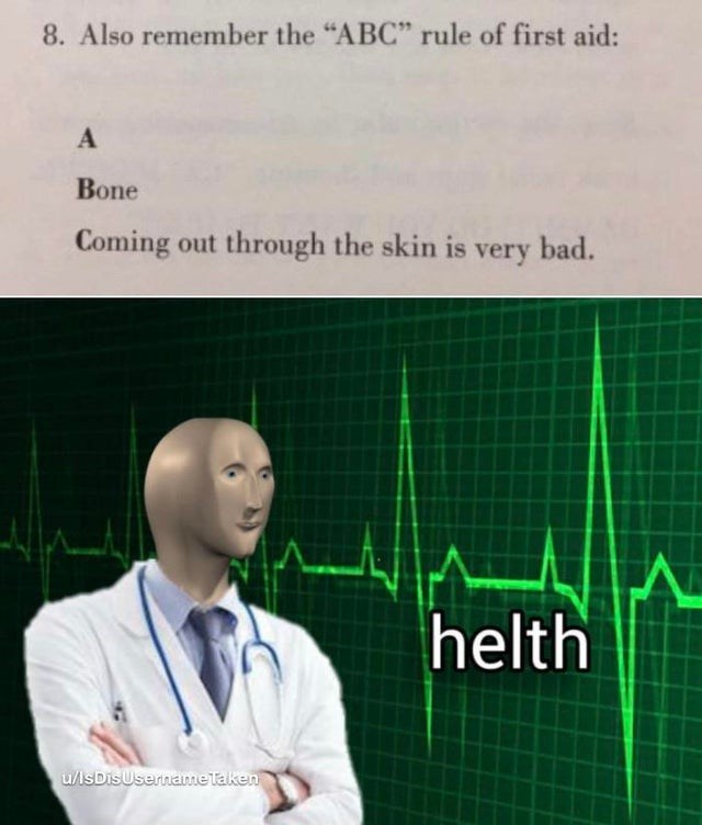 "Text - 8. Also remember the ""ABC"" rule of first aid: Bone Coming out through the skin is very bad. helth u/IsDisUsername Taken"
