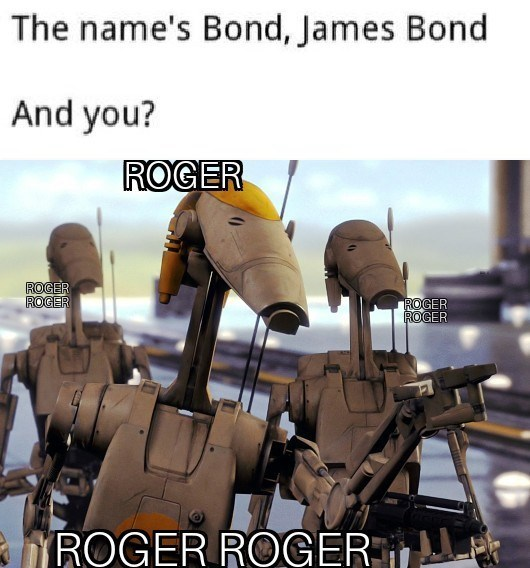 Machine - The name's Bond, James Bond And you? ROGER ROGER ROGER ROGER ROGER ROGER ROGER
