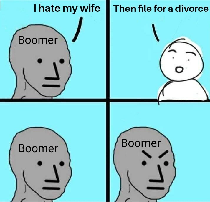 Face - Ihate my wife Then file for a divorce Boomer Boomer Boomer