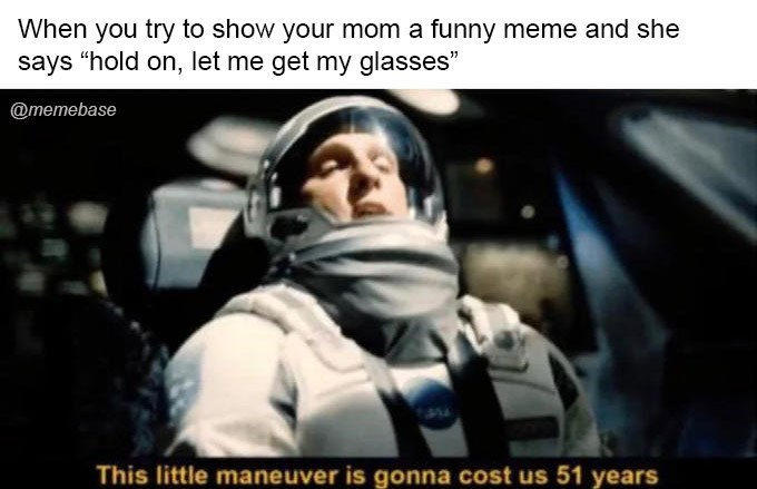 """Photo caption - When you try to show your mom a funny meme and she says """"hold on, let me get my glasses"""" @memebase This little maneuver is gonna cost us 51 years"""