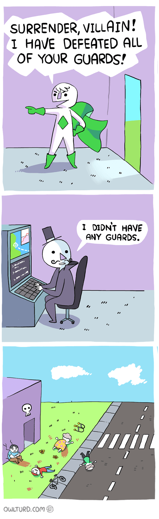 Cartoon - SURRENDER, VILLAIN! I HAVE DEFEATED ALL OF YOUR GUARDS! I DIDNT HAVE ANY GUARDS. my OWLTURD.COM 9