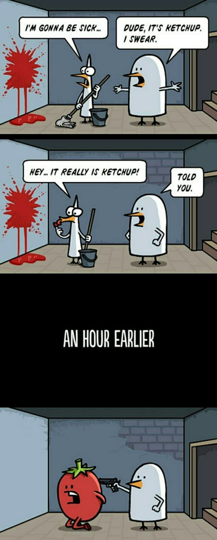 Cartoon - I'M GONNA BE SICK. DUDE, IT'S KETCHUP. I SWEAR. HEY. IT REALLY IS KETCHUP! TOLD YOU. AN HOUR EARLIER