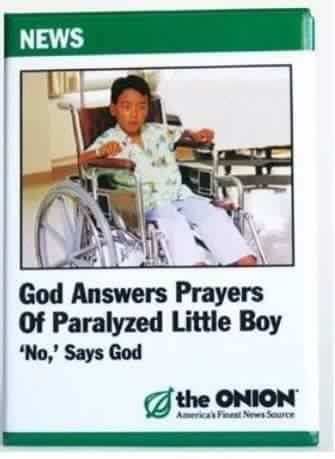 "NEWS God Answers Prayers Of Paralyzed Little Boy ""No,' Says God the ONION Americat New Sue"