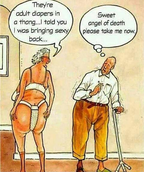 Cartoon - They're adult diapers in a thong...I told you I was bringing sexy Sweet angel of death please take me now. back...