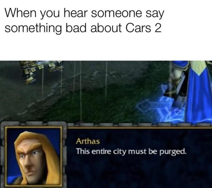 Text - When you hear someone say something bad about Cars 2 Arthas This entire city must be purged.