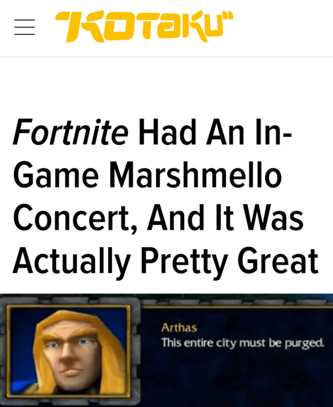 """Text - = KOTAKU"""" Fortnite Had An In- Game Marshmello Concert, And It Was Actually Pretty Great Arthas This entire city must be purged."""