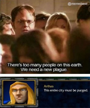 Facial expression - @memebase There's too many people on this earth. We need a new plague. Arthas This entire city must be purged.