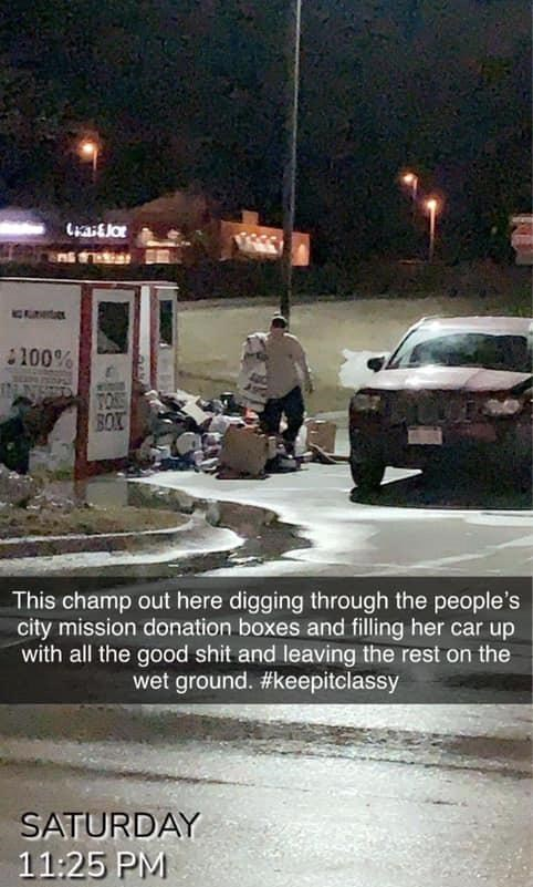 Car - Lraitlor ns 100% TORS BOX This champ out here digging through the people's city mission donation boxes and filling her car up with all the good shit and leaving the rest on the wet ground. #keepitclassy SATURDAY 11:25 PM