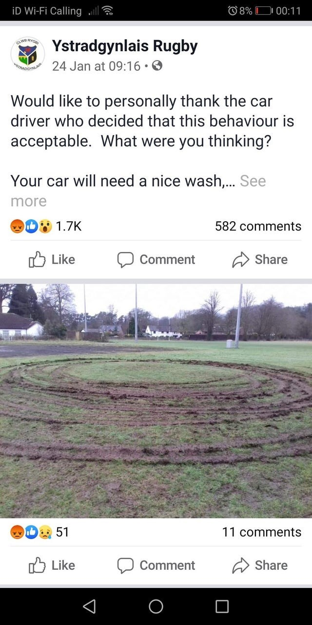 Text - iD Wi-Fi Calling lla O 8% D 00:11 Ystradgynlais Rugby 24 Jan at 09:16 • O TRADGYSLA Would like to personally thank the car driver who decided that this behaviour is acceptable. What were you thinking? Your car will need a nice wash,. See more O 1.7 582 comments Like ל Share Comment 11 comments O Like Comment Share