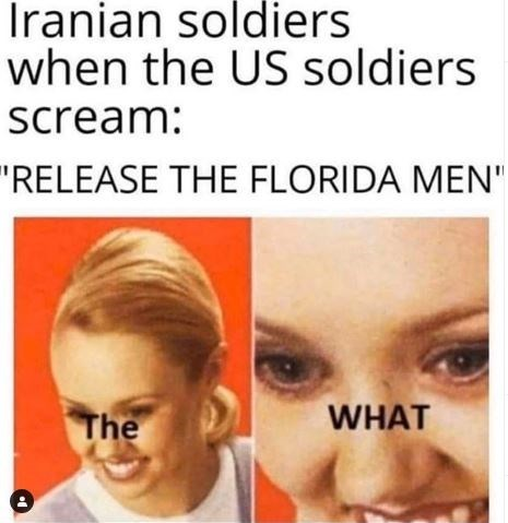"Face - Iranian soldiers when the US soldiers scream: ""RELEASE THE FLORIDA MEN"" WHAT The"