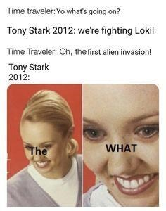 Face - Time traveler: Yo what's going on? Tony Stark 2012: we're fighting Loki! Time Traveler: Oh, the first alien invasion! Tony Stark 2012: WHAT The