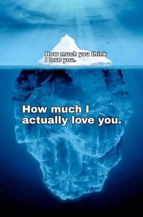 Iceberg - How much you think O love you. How much I actually love you.