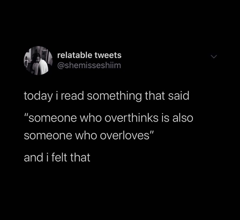 """Text - relatable tweets @shemisseshiim today i read something that said """"someone who overthinks is also someone who overloves"""" and i felt that"""