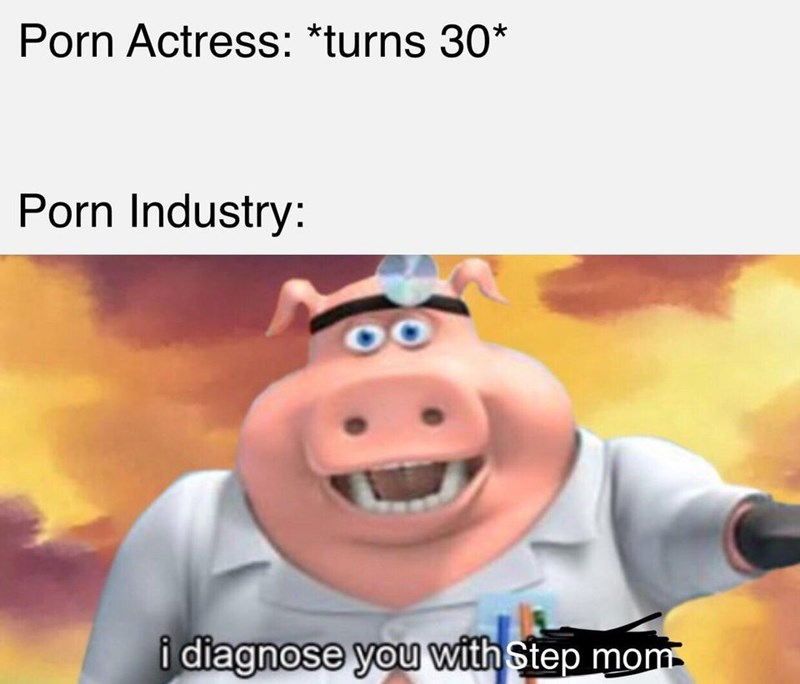 Cartoon - Porn Actress: *turns 30* Porn Industry: i diagnose you with Step mom
