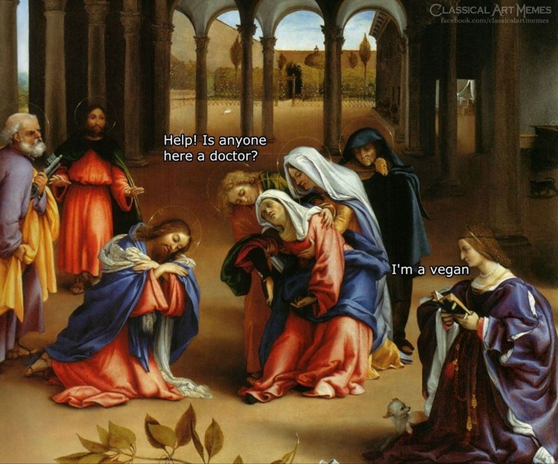 Holy places - CLASSICAL ART MEMES facebook.com/classicalartimemes Help! Is anyone here a doctor? I'm a vegan