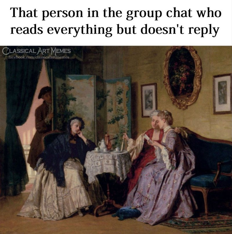 Painting - That person in the group chat who reads everything but doesn't reply CLASSICAL ART MEMES facebook.com/classicalartmemes