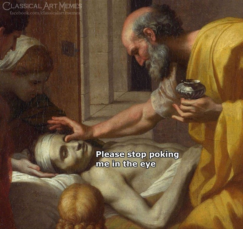 Painting - CLASSICAL ART MEMES facebook.com/classicalartmemes Please stop poking me in the eye