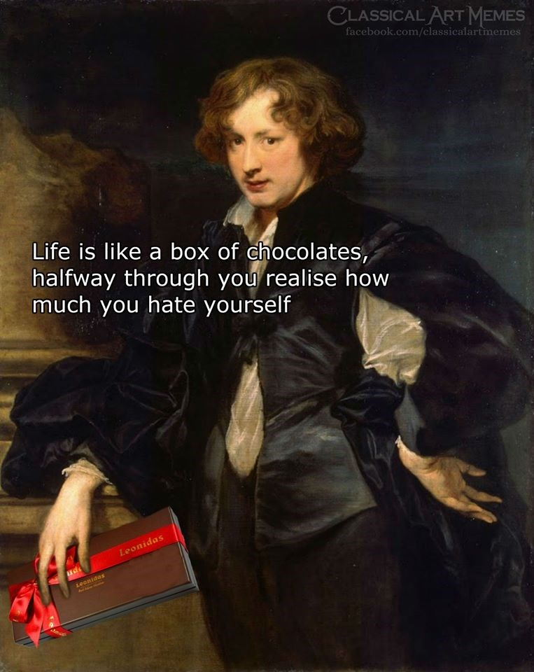 Lady - CLASSICAL ART MEMES facebook.com/classicalartmemes Life is like a box of chocolates, halfway through you realise how much you hate yourself Leonidas Leonidas
