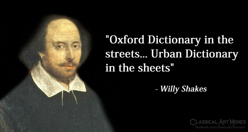 """Text - """"Oxford Dictionary in the streets... Urban Dictionary in the sheets"""" - Willy Shakes CLASSICAL ART MEMES facebook.com/classicalartmemes"""