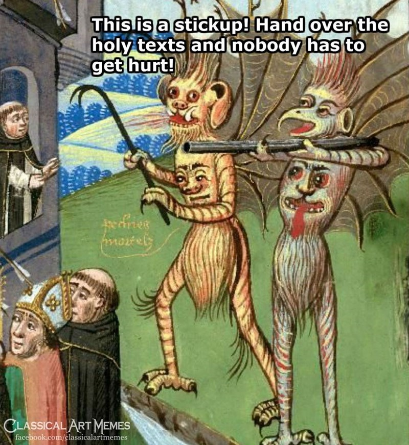 Cartoon - This is a stickup! Hand over the holy texts and nobody has to get hurt! efries CLASSICAL ART MEMES facebook.com/classicalartmemes