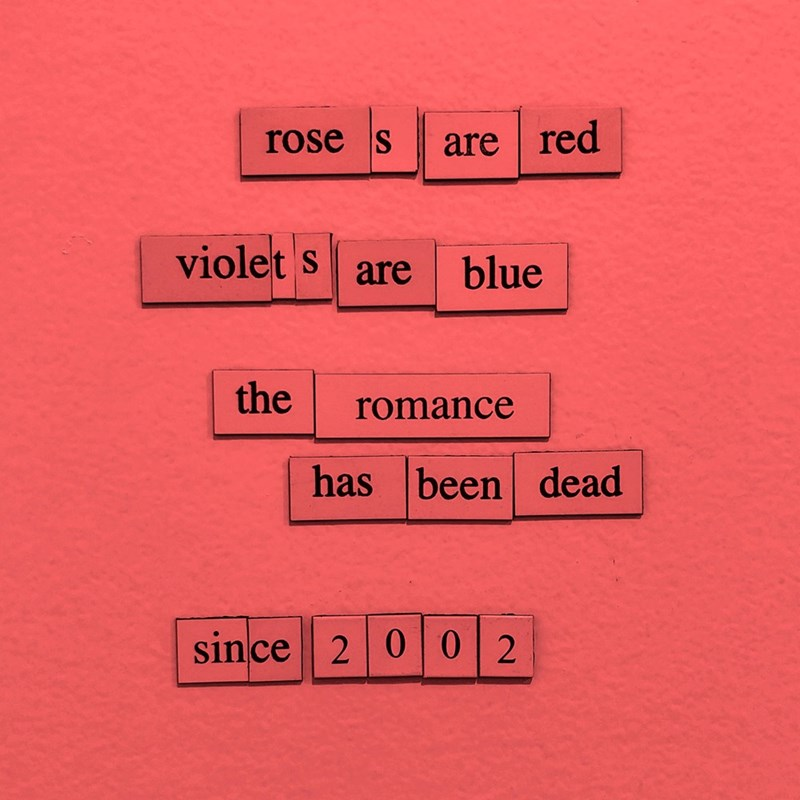 Text - rose s are red violet s blue are the romance has been dead since 2 0 02