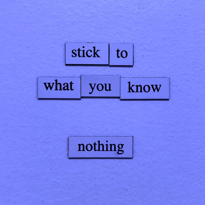 Text - stick to what you know nothing