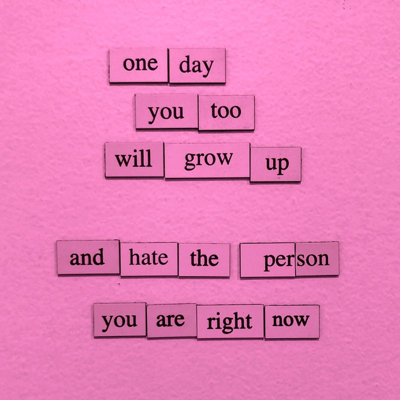 Text - day one too you will grow dn hate the and person right now you are