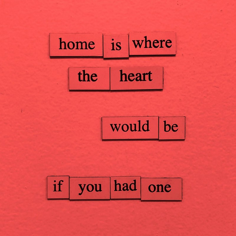 Text - home is where the heart would be had one if you