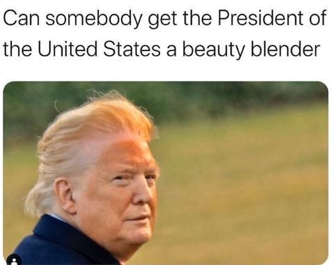 Text - Can somebody get the President of the United States a beauty blender
