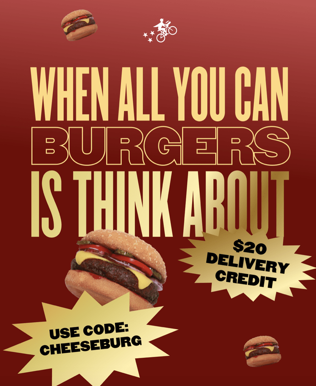 Font - WHEN ALL YOU CAN BURGERS IS THINK ABOUT $20 DELIVERY CREDIT USE CODE: CHEESEBURG
