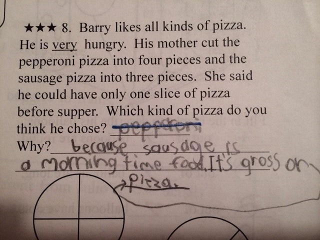 Text - *** 8. Barry likes all kinds of pizza. He is very hungry. His mother cut the pepperoni pizza into four pieces and the sausage pizza into three pieces. She said he could have only one slice of pizza before supper. Which kind of pizza do you think he chose? epffert Why? becguse sausdoe is a moming time food Its grOSS on ২২০