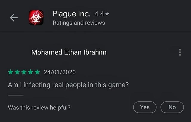 Text - Text - Plague Inc. 4.4* Ratings and reviews Mohamed Ethan Ibrahim 24/01/2020 Am i infecting real people in this game? Was this review helpful? Yes No