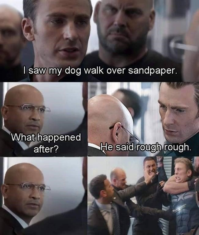 Facial expression - I saw my dog walk over sandpaper. What happened after? He said rough rough.