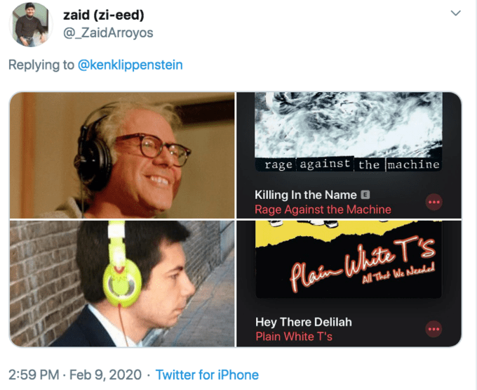 Text - zaid (zi-eed) @_ZaidArroyos Replying to @kenklippenstein rage against the machine Killing In the Name O Rage Against the Machine Plain White T's All That We Needed Hey There Delilah Plain White T's 2:59 PM · Feb 9, 2020 · Twitter for iPhone