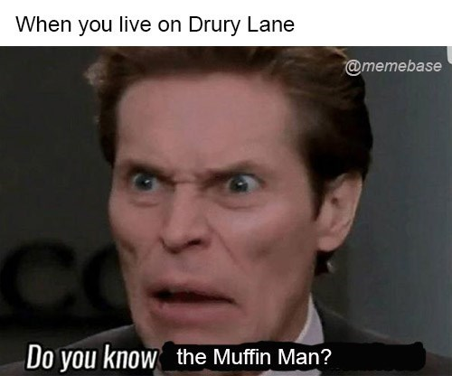 Face - When you live on Drury Lane @memebase Do you know the Muffin Man?