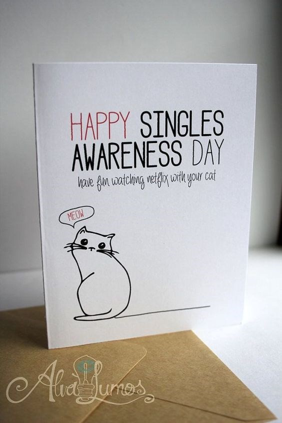 Text - HAPPY SINGLES AWARENESS DAY kave fin watching nefgiy with your cat MEOW Ara Joar Aie