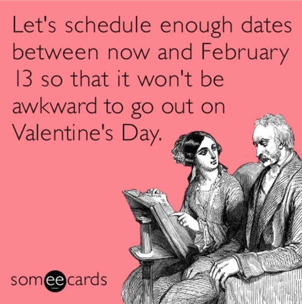 Text - Let's schedule enough dates between now and February 13 so that it won't be awkward to go out on Valentine's Day. somee cards