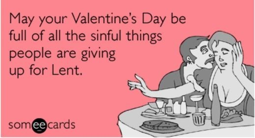 Text - May your Valentine's Day be full of all the sinful things people up for Lent. giving are 17 somee cards