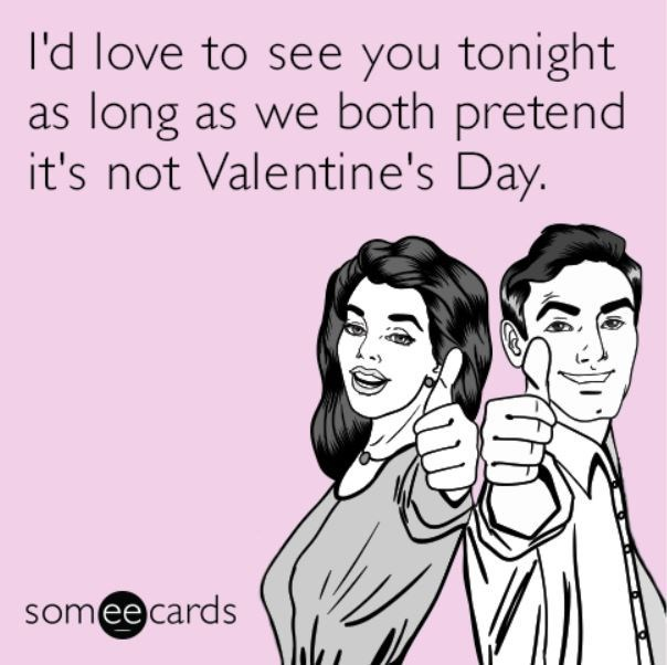 Text - I'd love to see you tonight as long as we both pretend it's not Valentine's Day. somee cards