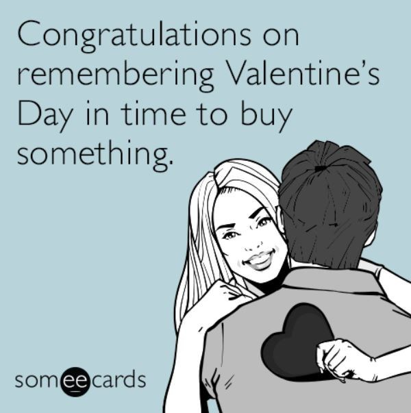 Text - Congratulations on remembering Valentine's Day in time to buy something. somee cards