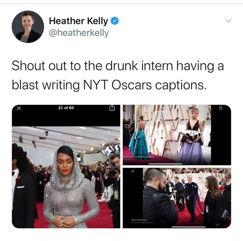 Text - Heather Kelly @heatherkelly Shout out to the drunk intern having a blast writing NYT Oscars captions. 21 of 60 des from het nemesis, Saoirse Ronan. Times She is having fun! uh Ha/The New Yk Tim