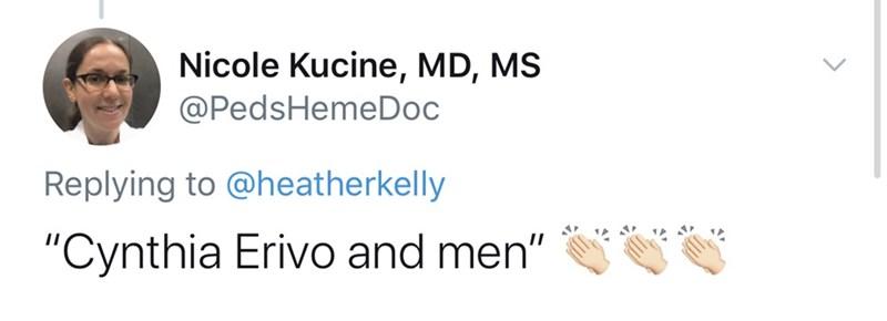 "Text - Nicole Kucine, MD, MS @PedsHemeDoc Replying to @heatherkelly ""Cynthia Erivo and men"""