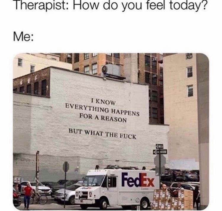 Motor vehicle - Therapist: How do you feel today? Me: I KNOW EVERYTHING HAPPENS FOR A REASON BUT WHAT THE FUCK FedEx