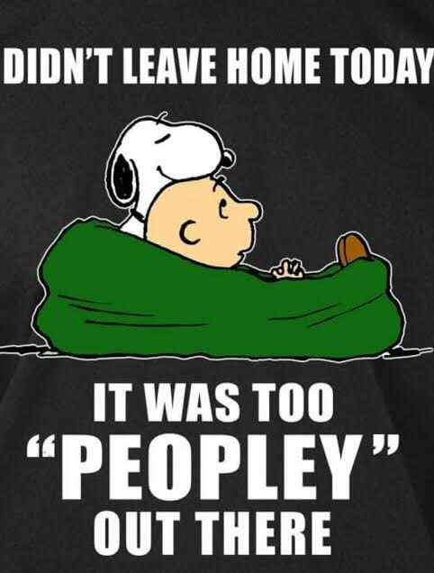 "Text - DIDN'T LEAVE HOME TODAY IT WAS TOO ""PEOPLEY"" OUT THERE"