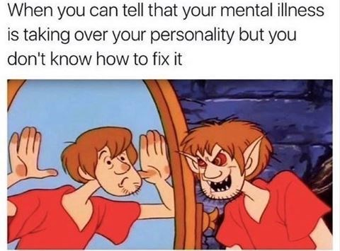 Cartoon - When you can tell that your mental illness is taking over your personality but you don't know how to fix it