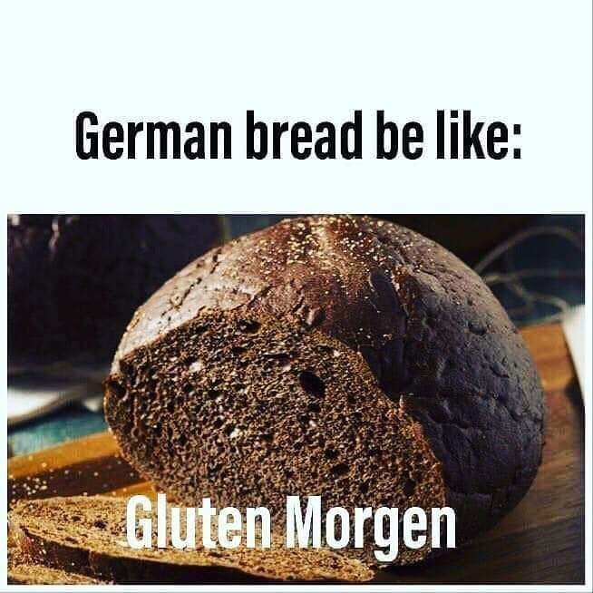 Bread - German bread be like: Gluten Morgen